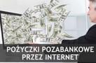 Porównanie  pozabankowych pożyczek internetowych- czy warto zmieniać pożyczkodawcę?
